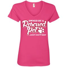 Owned By A Rescued Pet - Ladies V Neck, T-Shirts. #rescue #rescuedog #animal #pets #fashion #shopping #v-neck