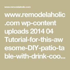 www.remodelaholic.com wp-content uploads 2014 04 Tutorial-for-this-awesome-DIY-patio-table-with-drink-coolers-Kruses-Workshop-on-@Remodelaholic.jpg?m