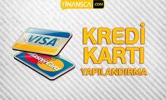 Kredi Kartı Yapılandırma Hakkında Tüm Detaylar