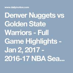 Denver Nuggets vs Golden State Warriors - Full Game Highlights - Jan 2, 2017 - 2016-17 NBA Season - Video Dailymotion