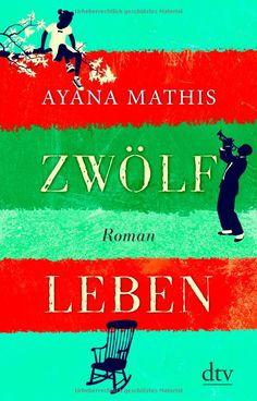 Zwölf Leben: Roman: Ayana Mathis