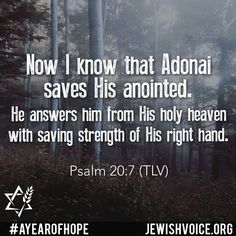 """""""Now I know that Adonai saves His anointed. He answers him from His holy heaven with saving strength of His right hand. Psalm 20, Messianic Judaism, Scripture Of The Day, I Know, Good News, Ministry, Heaven, Bible, Strength"""