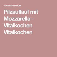 Pilzauflauf mit Mozzarella - Vitalkochen Vitalkochen