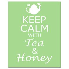 Keep Calm With Tea & Honey