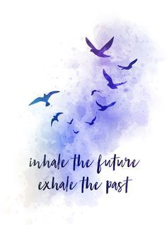Inhale the Future Exhale the Past, ART PRINT, Quote, Yoga, Zen, Inspirational, Gift, Wall Art, birds, watercolour, gift ideas, quotes, birthday, christmas #InhaletheFutureExhalethePast #ARTPRINT #Quote #Yoga #Zen #Inspirational #Gift #WallArt #birds #watercolour #giftideas #quotes #birthday #christmas Dreamy Quotes, Magical Quotes, Art Prints Quotes, Wall Art Quotes, Bird Quotes, Quotes About Birds, Quotes To Paint, Paintings With Quotes, Artwork Quotes