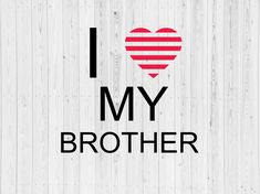 AS8 I love my brother svg I Love My Brother, I Love Mom, Independence Day Photos, Black King And Queen, Love U So Much, Queen Quotes, Svg Cuts, Printable Art, Hand Lettering