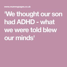 'We thought our son had ADHD - what we were told blew our minds'