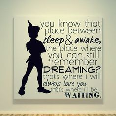 """You know that place between sleep & awake, the place where you can still remember dreaming? That's where I will always love you. That's where I'll be waiting."" Peter Pan, Canvas Print"