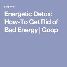 Energetic Detox: How To Get Rid Of Bad Energy