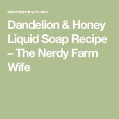 Dandelion & Honey Liquid Soap Recipe – The Nerdy Farm Wife