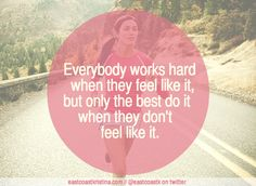 Great motivational quote for the rough days: Everybody works hard when they feel like it, but only the best do it when they don't feel like it.