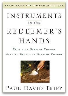 Instruments in the Redeemers Hands (Paul Tripp)