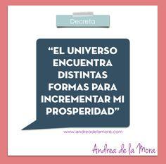 El universo encuentra distintas formas para incrementar mi prosperidad. | Andrea de la Mora