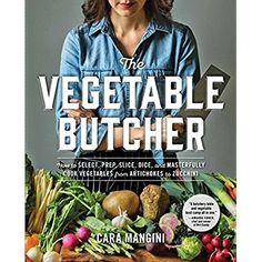 The Vegetable Butcher: How to Select, Prep, Slice, Dice, and Masterfully Cook Vegetables from Artichokes to Zucchini ** Want to know more, click on the image.