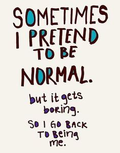 Normal is over-rated!