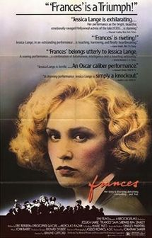 Frances    Theatrical film poster /   Directed by	Graeme Clifford  Produced by	Jonathan Sanger  Uncredited:  Mel Brooks  Written by	Eric Bergren  Christopher De Vore  Nicholas Kazan  Starring	Jessica Lange  Kim Stanley  Sam Shepard  Music by	John Barry  Cinematography	László Kovács  Editing by	John Wright  Studio	EMI Films  Brooksfilms  Distributed by	Universal Pictures  Release date(s)	  December 3, 1982  Running time	140 minutes  Country	United States  Language	English