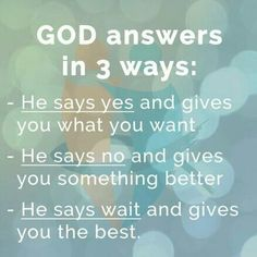 GOD answers in 3 ways - Glaube Wisdom Quotes Funny, Words Of Wisdom Quotes, Lds Quotes, Inspirational Quotes, Word Of Wisdom Lds, God First, Daughter Of God, Spiritual Quotes, Trust God