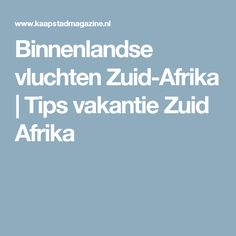 Binnenlandse vluchten Zuid-Afrika | Tips vakantie Zuid Afrika