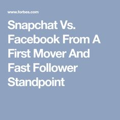 Snapchat Vs. Facebook From A First Mover And Fast Follower Standpoint