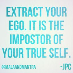 Leave your ego behind to discover your true self.