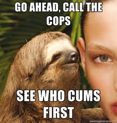 Oh dear Lord this sloth is hysterical lololol