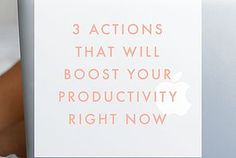 3 Actions That Will Boost Your Productivity Right Now