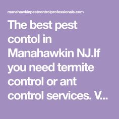 The best pest contol in Manahawkin NJ.If you need termite control or ant control services. Visit www.manahawkinpestcontrolprofessionals.com