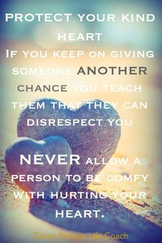 Often it seems the more chances you give someone who's hurting you the more they will let you down. We teach other people how to treat us by the way we treat ourself and by the way we allow ...