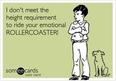 Funny Confession Ecard: I don't meet the height requirement to ride your emotional ROLLERCOASTER!