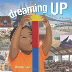 Dreaming Up: A Celebration of Building by Christy Hale https://www.amazon.com/dp/1600606512/ref=cm_sw_r_pi_dp_lC5wxbEADE6ZS