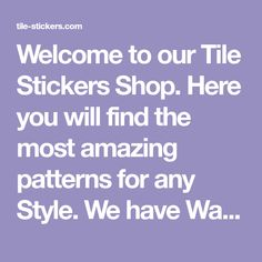 Welcome to our Tile Stickers Shop. Here you will find the most amazing patterns for any Style. We have Wall Tile Stickers and Floor Tile Stickers for Interior Decor that will help you to refresh any room without any mess. Want a Luxurious look in no time, hassle free and on a low budget? Visit us now!