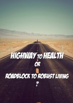 Highway to health or roadblock to robust living ?