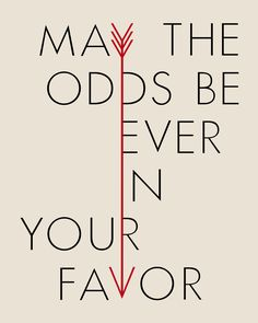 "Hunger Games Arrow May the Odds Be Ever in Your Favor poster / print. This is a copycat version I made of one found floating around on Pinterest that's no longer available. This is free for use and not intended for sale. Printable Hi-res jpeg, 16"" x 20""."