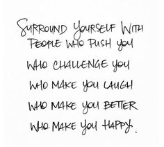 Think about it. Why would you surround yourself with people who bring you down? Inspire each other.