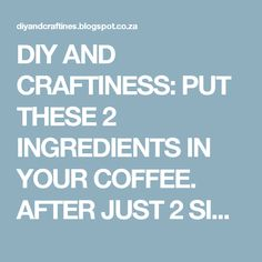 DIY AND CRAFTINESS: PUT THESE 2 INGREDIENTS IN YOUR COFFEE. AFTER JUST 2 SIPS, YOUR BELLY FAT WILL DISAPPEAR AND YOUR METABOLISM WILL BE FASTER THAN EVER! Page 2