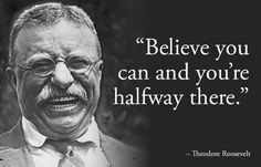 Inspirational picture theodore roosevelt, quotes, sayings, believe, inspirational quote. Find your favorite picture! Theodore Roosevelt, Teddy Roosevelt Quotes, Roosevelt Family, President Roosevelt, Eleanor Roosevelt, Words Of Wisdom Quotes, Life Quotes Love, Quotes To Live By, Me Quotes