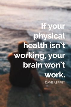"""If your physical health isn't working, your brain won't work."" - Dave Asprey on the School of Greatness podcast"