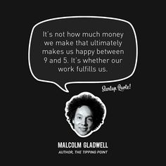 """It's not how much money we make that ultimately makes us happy between 9 and It's whether our work fulfills us."" – Malcolm Gladwell // 15 Inspirational Quotes from Startup Founders Business Correspondence, Startup Quotes, Malcolm Gladwell, And So It Begins, Mindset Quotes, Success Quotes, Work Motivation, My Philosophy, Money Quotes"