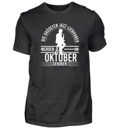 Jazz Jazzlover Geburtstag Oktober T-Shirt Jazz T Shirts, Basic Shirts, Mens Tops, Fashion, Birthday, January, Moda, Fashion Styles, Fasion