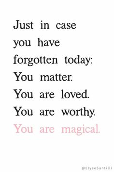 In case no one has reminded you today ✨ you're this and so much more!