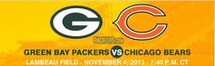OOOH YEA!  GAME DAY BABY! Week 9 Chicago vs Packers at Lambeau on Monday Night Football November 4, 2013 BTW the Bears Still SUCK! :) I am getting ready for us to win, then we will be 6-2  Go Pack Go!