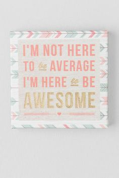 "- ""I'm not here to be average, I'm here to be awesome""<br /> - Printed on canvas<br /> - Measures 8"" x 8""<br /> - Hang on wall or prop on shelf<br /> - Imported<br />"