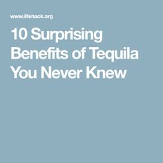 10 Surprising Benefits of Tequila You Never Knew