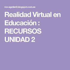 Realidad Virtual en Educación : RECURSOS UNIDAD 2