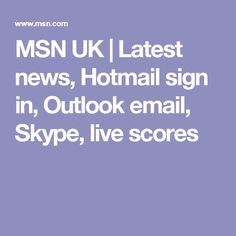 MSN UK | Latest news, Hotmail sign in, Outlook email, Skype, live scores