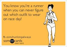 You know you're a runner when you can never figure out which outfit to wear on race day!
