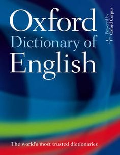 The Oxford Dictionary of English or OED. First published in 1884  and now published by the Oxford University Press. The premier dictionary of the English language to many. It has about 600,000 definitions of English words and that makes it the world's most comprehensive single-language dictionary.