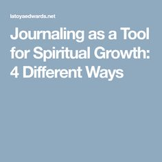Journaling as a Tool for Spiritual Growth: 4 Different Ways