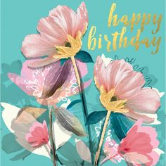 "A pretty floral birthday card featuring gorgeous flowers and gold accents. With caption: ""Happy Birthday"""