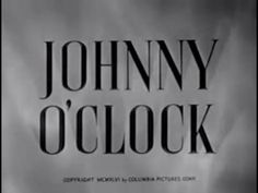 Johnny O'Clock (1947) Johnny O'Clock (Dick Powell) is a junior partner in a posh casino with Guido Marchettis (Thomas Gomez). Complicating their longtime working relationship is Guido's wife Nelle (Ellen Drew), who is still in love with former boyfriend Johnny. She gives Johnny an expensive custom pocket watch, the twin of a birthday present she gave her husband, except Johnny's has a romantic engraving on the back. Suicide, murder and more ensue..
